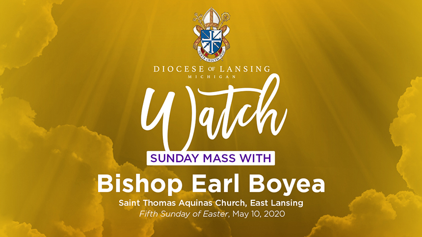Watch Sunday Mass with Bishop Boyea 5th Sunday Easter