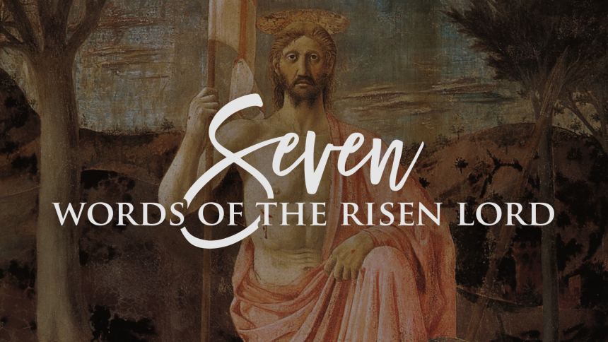Seven Words Risen Lord Day 1