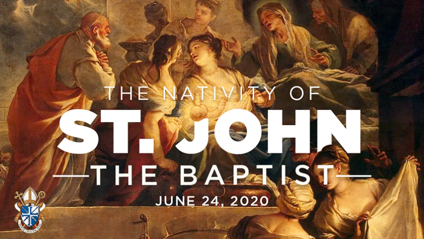 Happy Feast of the Nativity of St. John the Baptist, June 24, 2020
