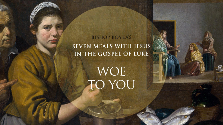 "Day 4: Bishop Boyea & Seven Meals with Jesus: ""Woe to you"" (Luke 11:37-54)"