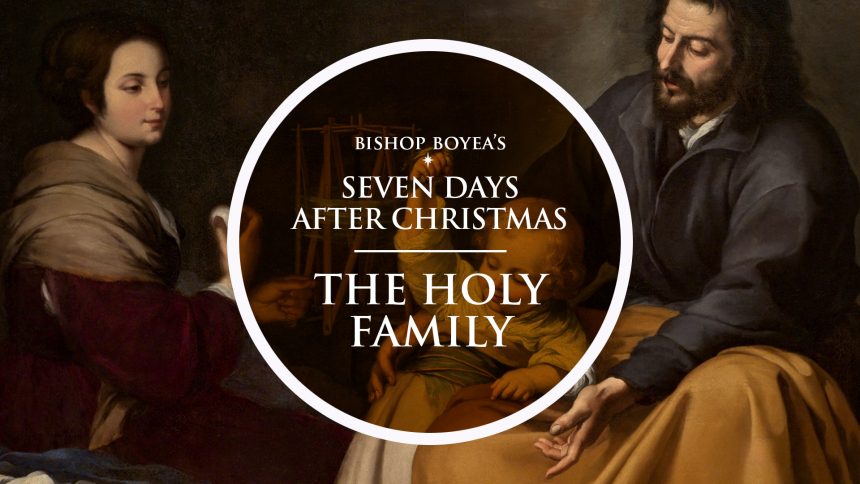 Watch: Bishop Boyea & The Seven Feast Days after Christmas: December 30: The Holy Family