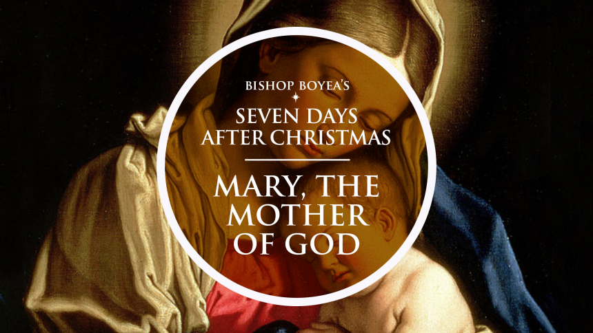 Watch: Bishop Boyea & The Seven Feast Days after Christmas: January 1: Mary, Mother of God